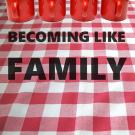 Becoming Like Family