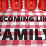Current Series: Becoming Like Family