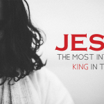 Jesus: The Most Interesting King in the World – Thursday