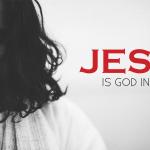 Jesus: God in the Flesh – Thursday