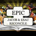 EPIC: Jacob & Esau Reconcile – Thursday