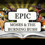 EPIC: Moses & The Burning Bush – Friday