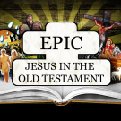 EPIC: Jesus in the Old Testament