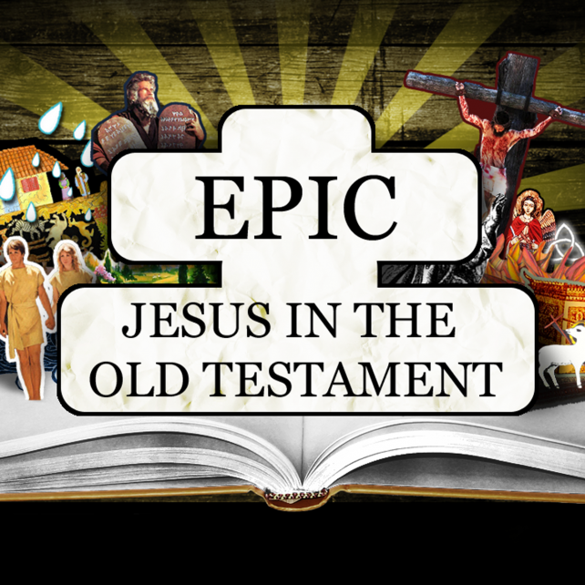 EPIC: Jesus in the Old Testament