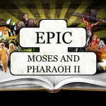 EPIC: Moses & Pharaoh II – Tueday