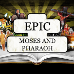 EPIC: Moses & Pharaoh – Group Study Guide