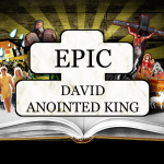 EPIC: David Anointed King – Friday