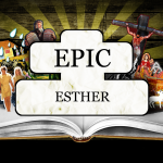 EPIC: Esther – Monday