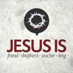 New Series: Jesus Is…