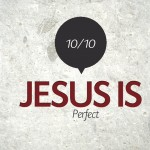 Jesus is… Perfect – Monday