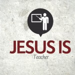 Jesus is… Teacher – Wednesday