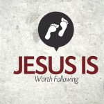 Jesus Is…Worth Following – Thursday