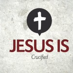 Jesus Is…Crucified – Thursday