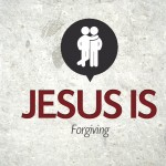 Jesus Is…Forgiving – Thursday
