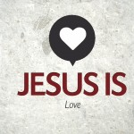 Jesus Is…Love – Thursday