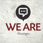We Are…Messengers – Monday