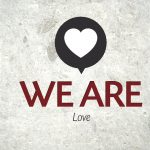 We Are…Love – Monday