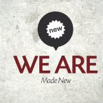 We Are…Made New – Monday