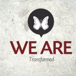 We Are…Transformed – Monday
